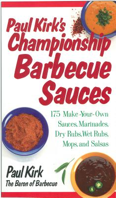 Paul Kirk's Championship Barbecue Sauces By Kirk, Paul